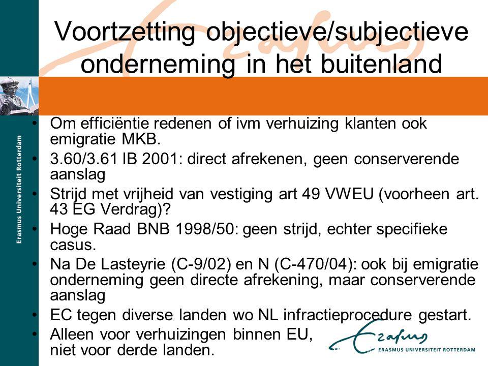 Voortzetting objectieve/subjectieve onderneming in het buitenland Om efficiëntie redenen of ivm verhuizing klanten ook emigratie MKB. 3.60/3.61 IB 200