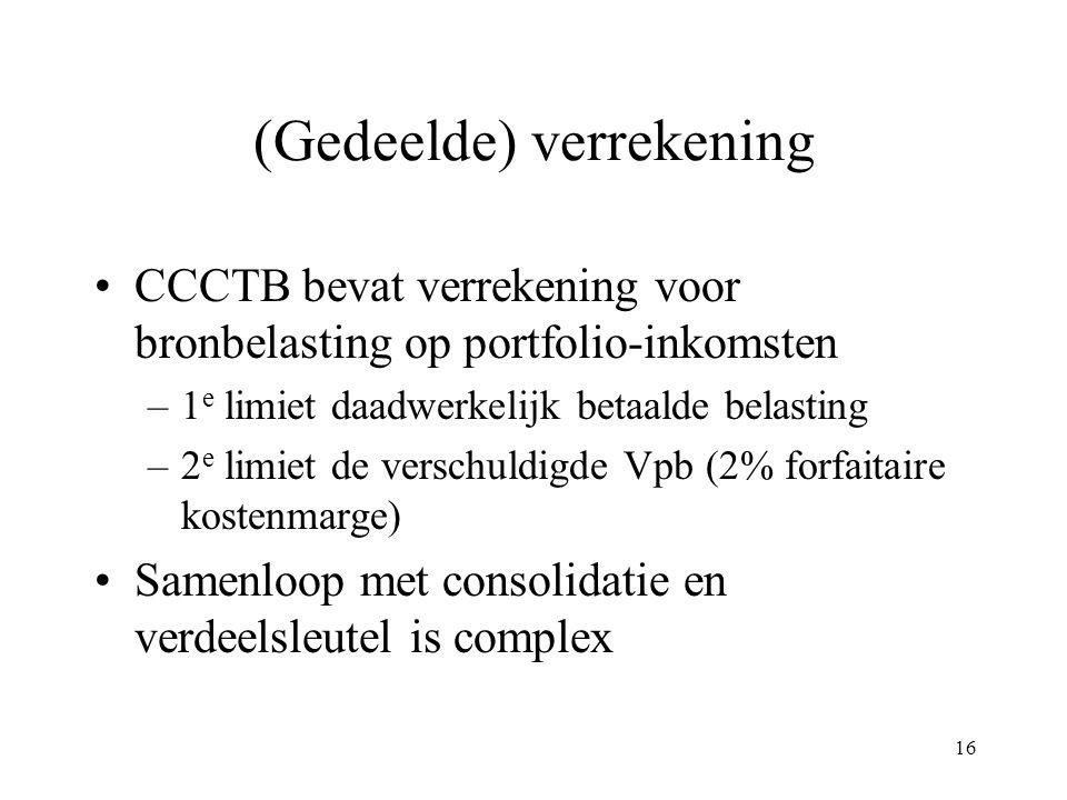 (Gedeelde) verrekening CCCTB bevat verrekening voor bronbelasting op portfolio-inkomsten –1 e limiet daadwerkelijk betaalde belasting –2 e limiet de v