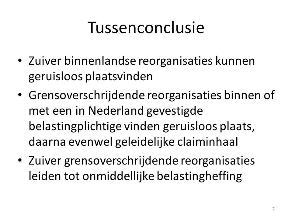 7 Tussenconclusie Zuiver binnenlandse reorganisaties kunnen geruisloos plaatsvinden Grensoverschrijdende reorganisaties binnen of met een in Nederland