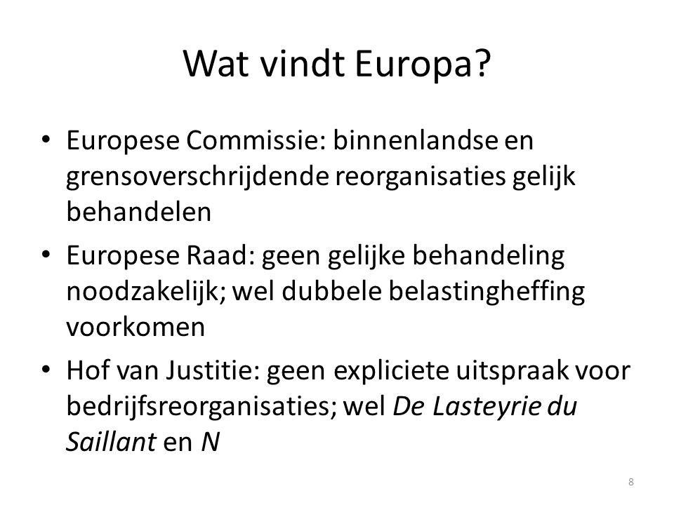 8 Wat vindt Europa? Europese Commissie: binnenlandse en grensoverschrijdende reorganisaties gelijk behandelen Europese Raad: geen gelijke behandeling
