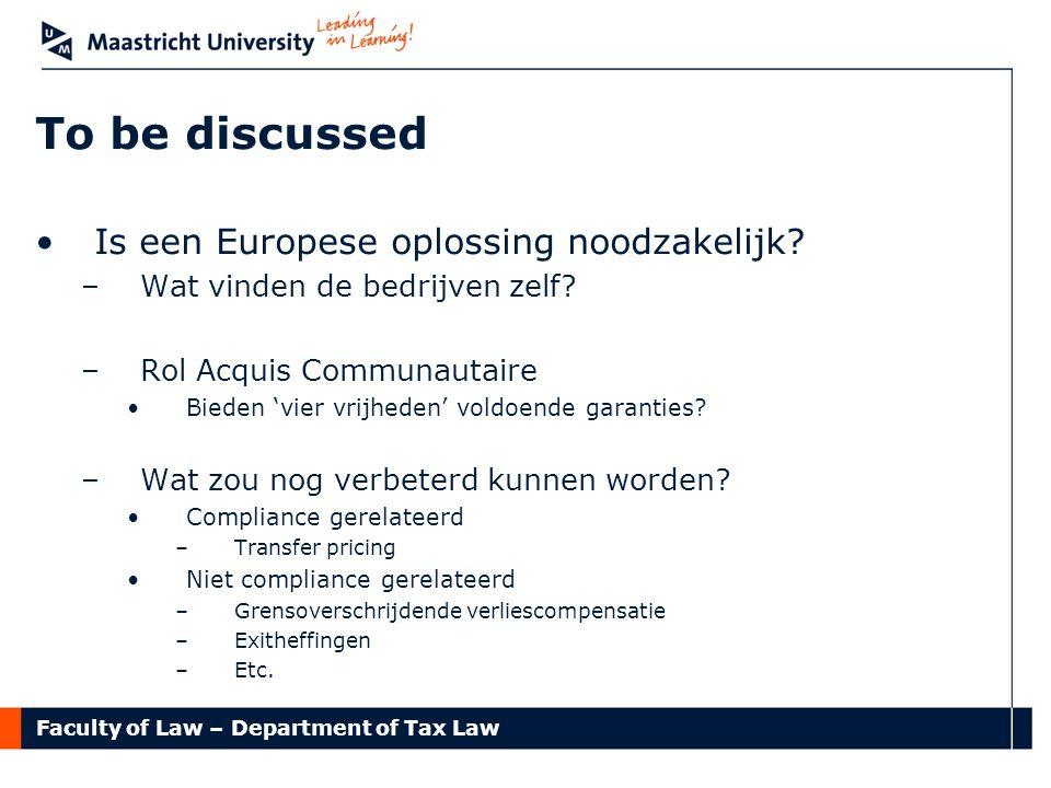 Faculty of Law – Department of Tax Law To be discussed Is een Europese oplossing noodzakelijk? –Wat vinden de bedrijven zelf? –Rol Acquis Communautair