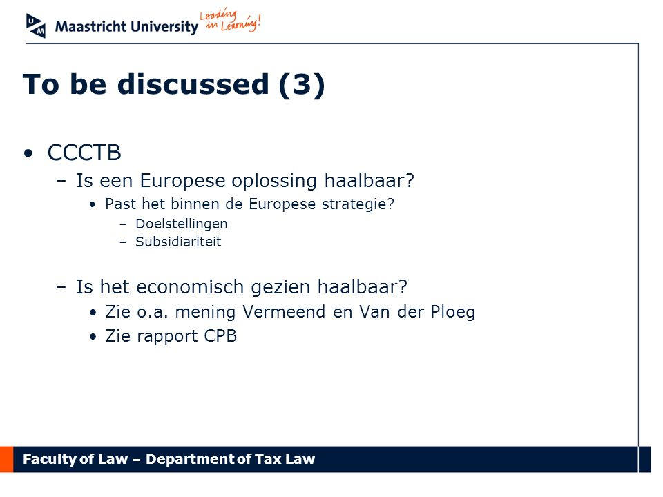 Faculty of Law – Department of Tax Law To be discussed (3) CCCTB –Is een Europese oplossing haalbaar.
