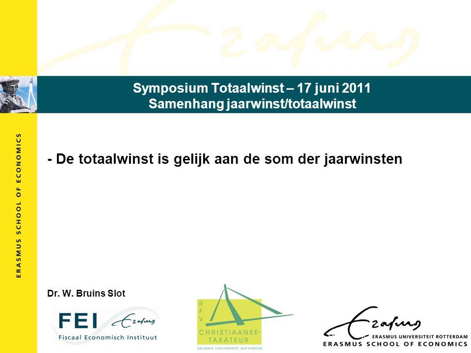 Symposium Totaalwinst – 17 juni 2011 Samenhang jaarwinst/totaalwinst - De totaalwinst is gelijk aan de som der jaarwinsten Dr.