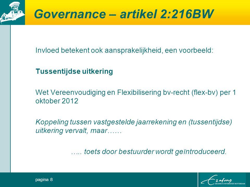 Governance – artikel 2:216BW Invloed betekent ook aansprakelijkheid, een voorbeeld: Tussentijdse uitkering Wet Vereenvoudiging en Flexibilisering bv-recht (flex-bv) per 1 oktober 2012 Koppeling tussen vastgestelde jaarrekening en (tussentijdse) uitkering vervalt, maar…… …..