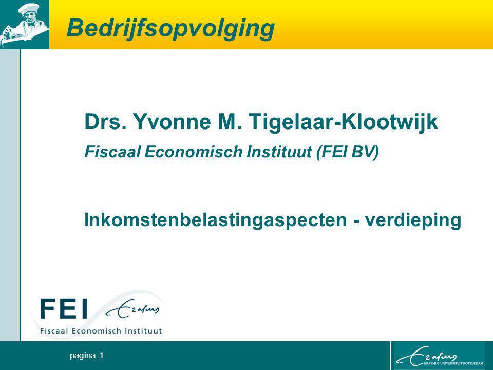 pagina 1 Bedrijfsopvolging Drs. Yvonne M. Tigelaar-Klootwijk Fiscaal Economisch Instituut (FEI BV) Inkomstenbelastingaspecten - verdieping