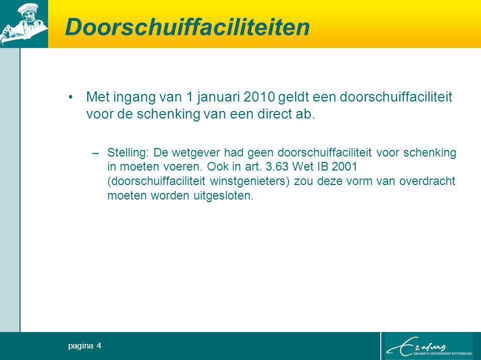 Doorschuiffaciliteiten Met ingang van 1 januari 2010 geldt een doorschuiffaciliteit voor de schenking van een direct ab. –Stelling: De wetgever had ge