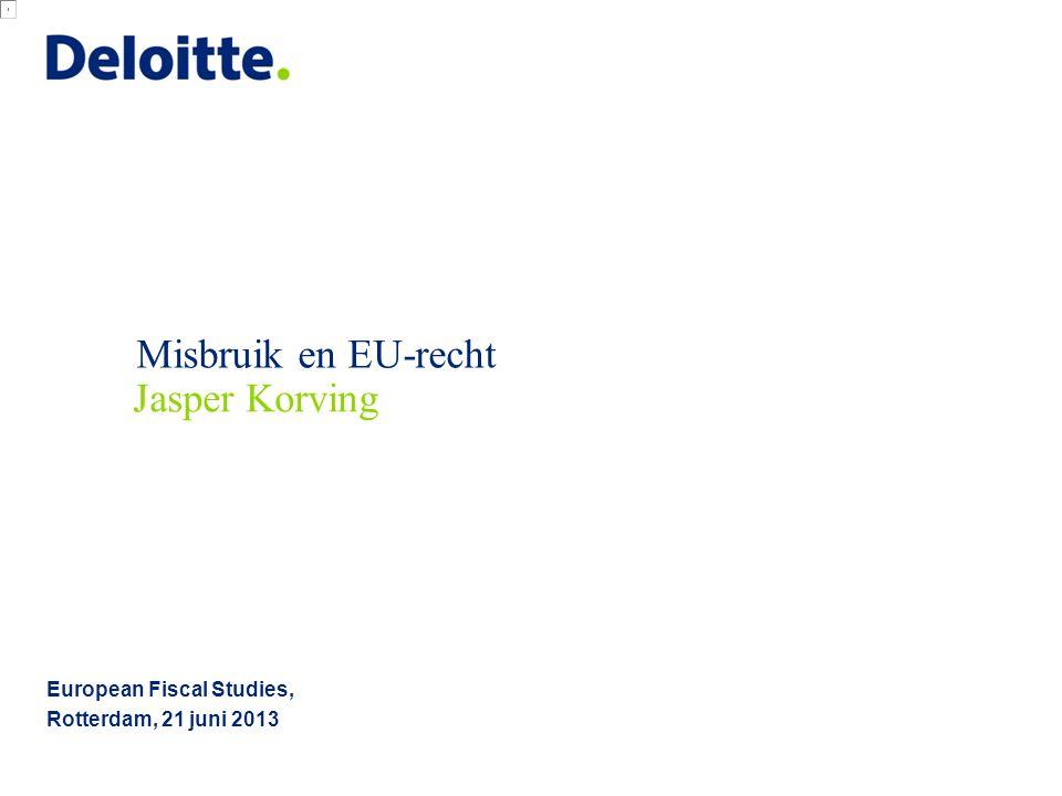 Misbruik en EU-recht European Fiscal Studies, Rotterdam, 21 juni 2013 Jasper Korving