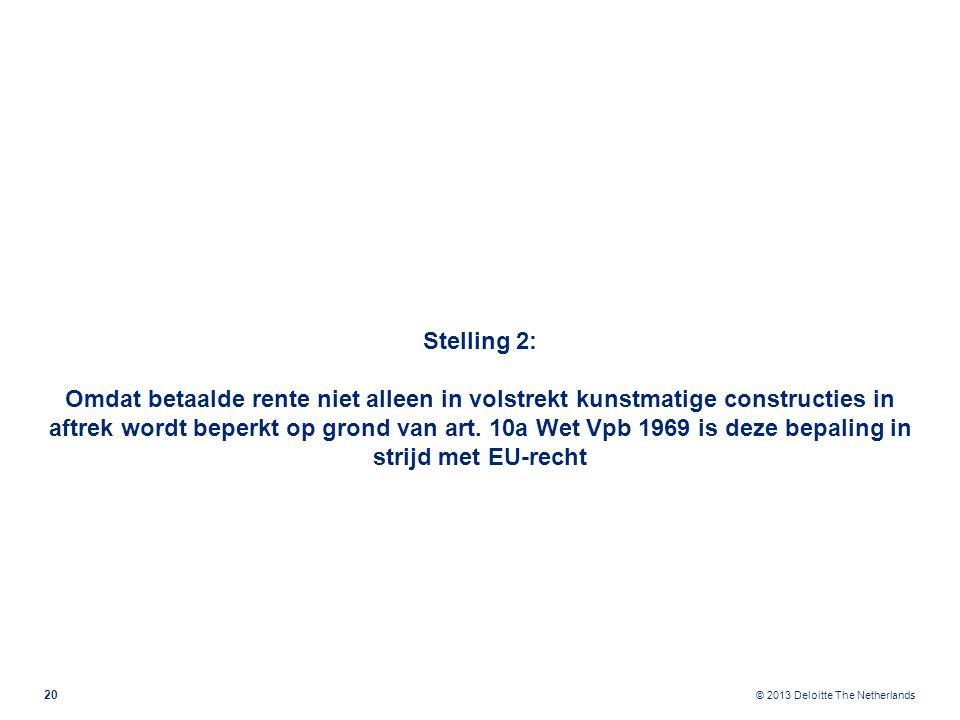 © 2013 Deloitte The Netherlands Stelling 2: Omdat betaalde rente niet alleen in volstrekt kunstmatige constructies in aftrek wordt beperkt op grond van art.