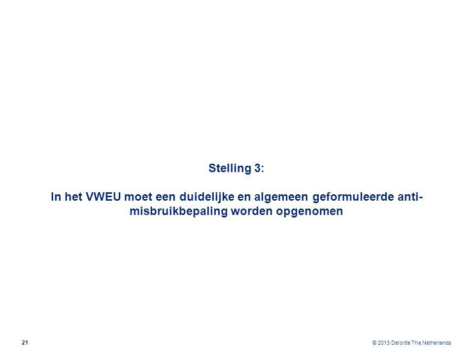 © 2013 Deloitte The Netherlands Stelling 3: In het VWEU moet een duidelijke en algemeen geformuleerde anti- misbruikbepaling worden opgenomen 21