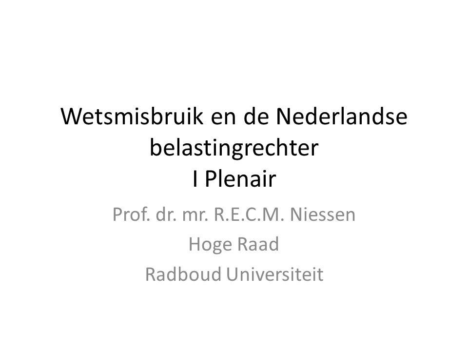 Wetsmisbruik en de Nederlandse belastingrechter I Plenair Prof. dr. mr. R.E.C.M. Niessen Hoge Raad Radboud Universiteit