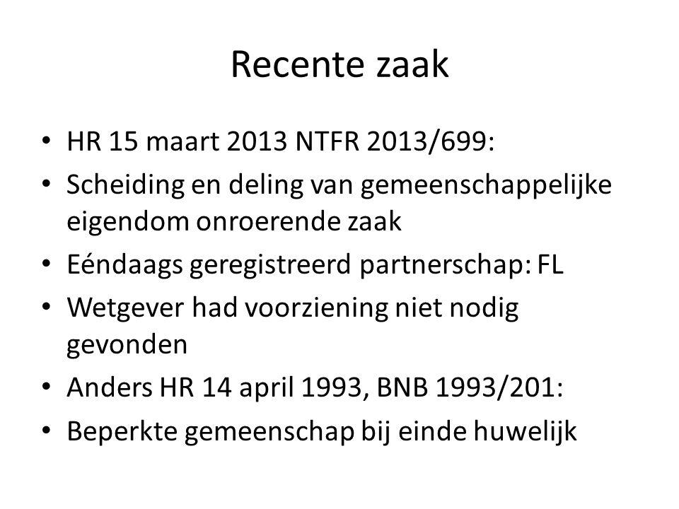 Recente zaak HR 15 maart 2013 NTFR 2013/699: Scheiding en deling van gemeenschappelijke eigendom onroerende zaak Eéndaags geregistreerd partnerschap: