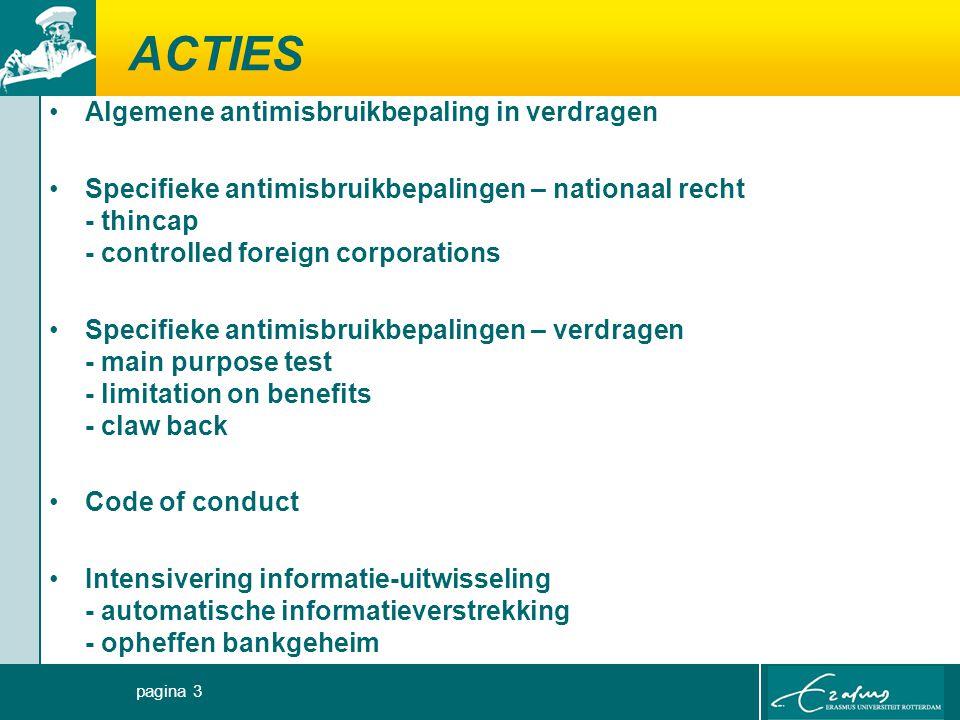 ACTIES Algemene antimisbruikbepaling in verdragen Specifieke antimisbruikbepalingen – nationaal recht - thincap - controlled foreign corporations Spec