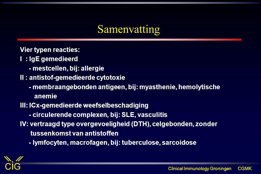 Clinical Immunology GroningenCGMK CiGCiG Samenvatting Vier typen reacties: I : IgE gemedieerd - mestcellen, bij: allergie II : antistof-gemedieerde cy