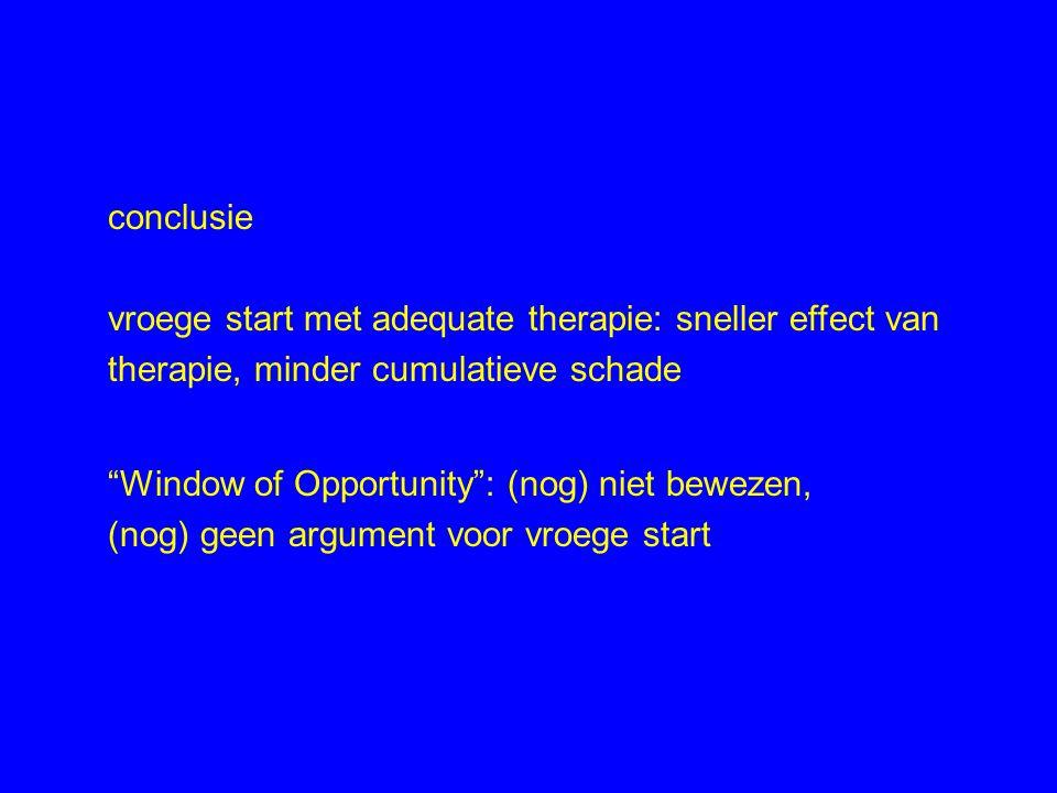 """conclusie vroege start met adequate therapie: sneller effect van therapie, minder cumulatieve schade """"Window of Opportunity"""": (nog) niet bewezen, (nog"""
