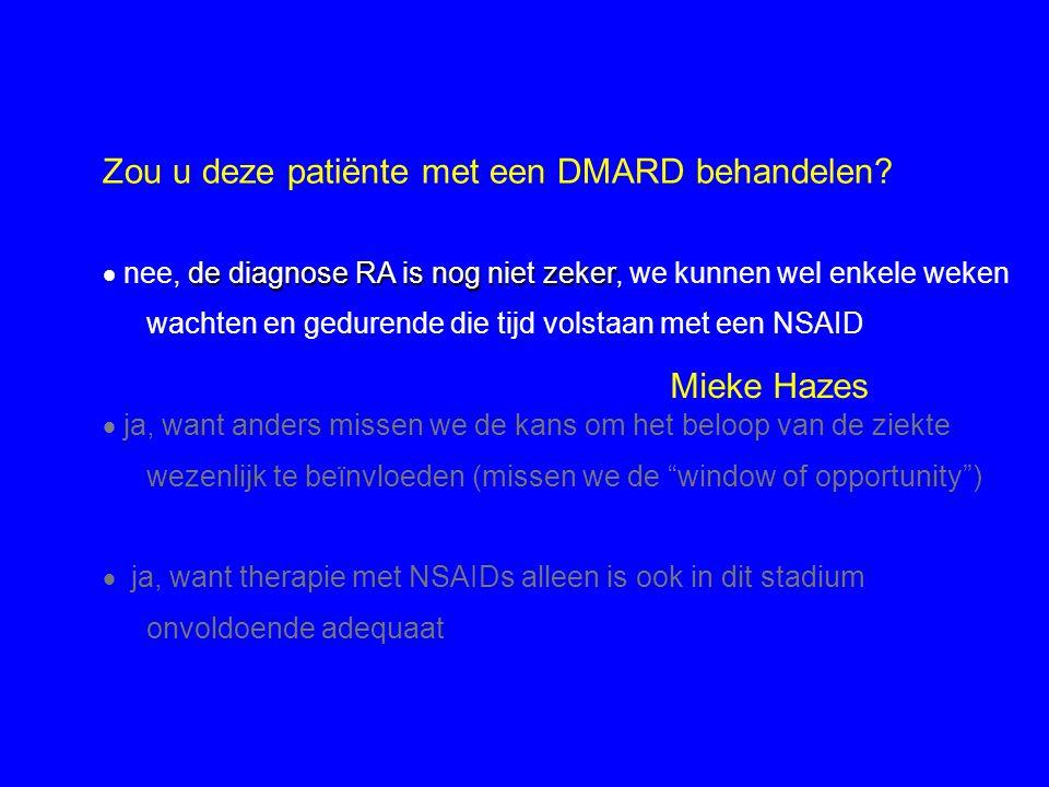Zou u deze patiënte met een DMARD behandelen? de diagnose RA is nog niet zeker  nee, de diagnose RA is nog niet zeker, we kunnen wel enkele weken wac