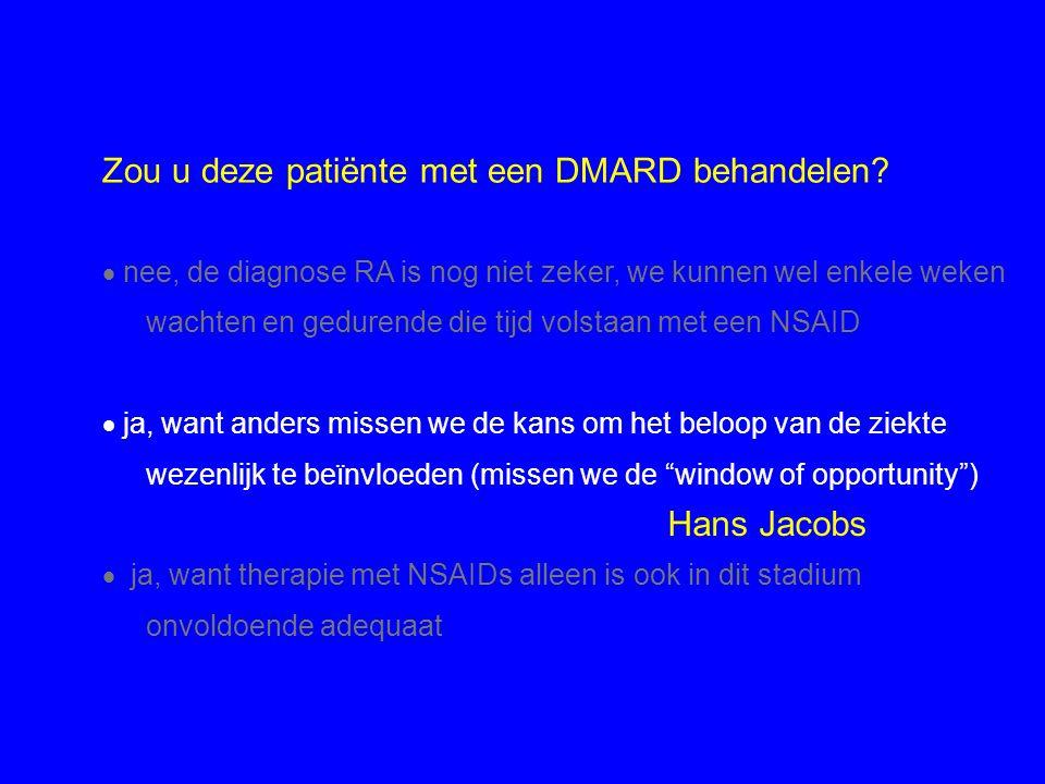 Zou u deze patiënte met een DMARD behandelen?  nee, de diagnose RA is nog niet zeker, we kunnen wel enkele weken wachten en gedurende die tijd volsta
