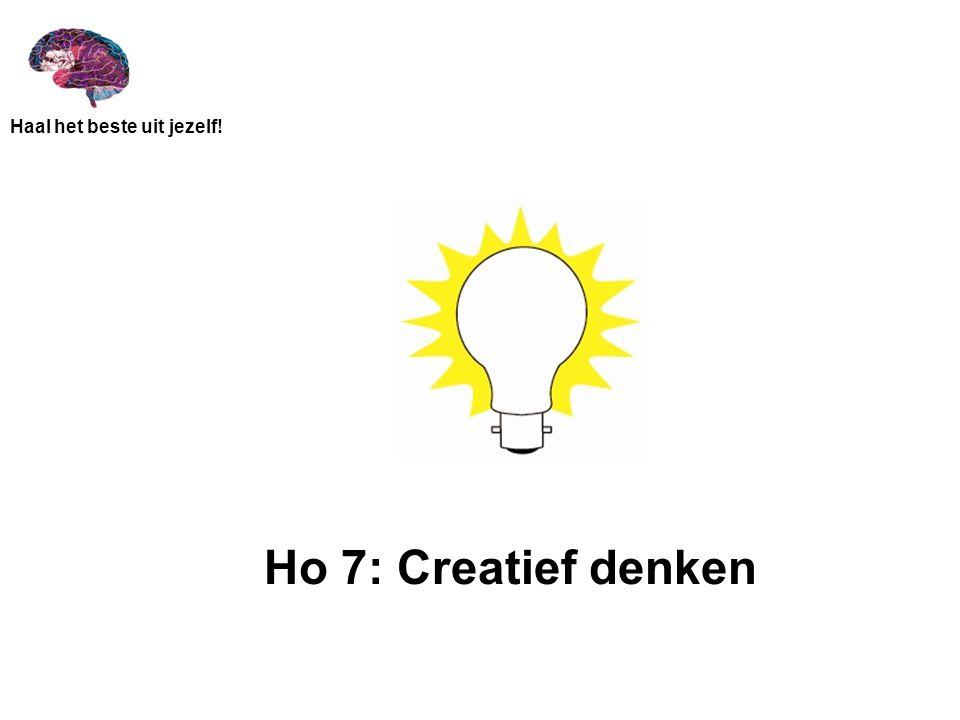Haal het beste uit jezelf! Ho 7: Creatief denken