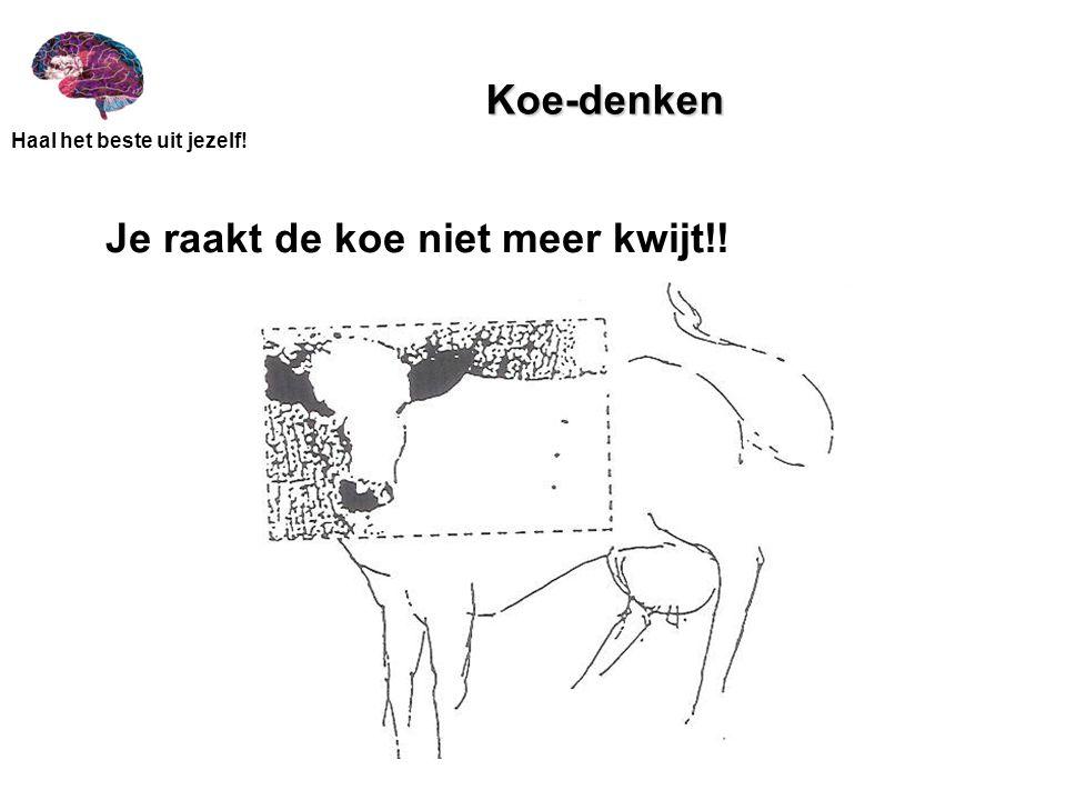 Haal het beste uit jezelf! Koe-denken Je raakt de koe niet meer kwijt!!