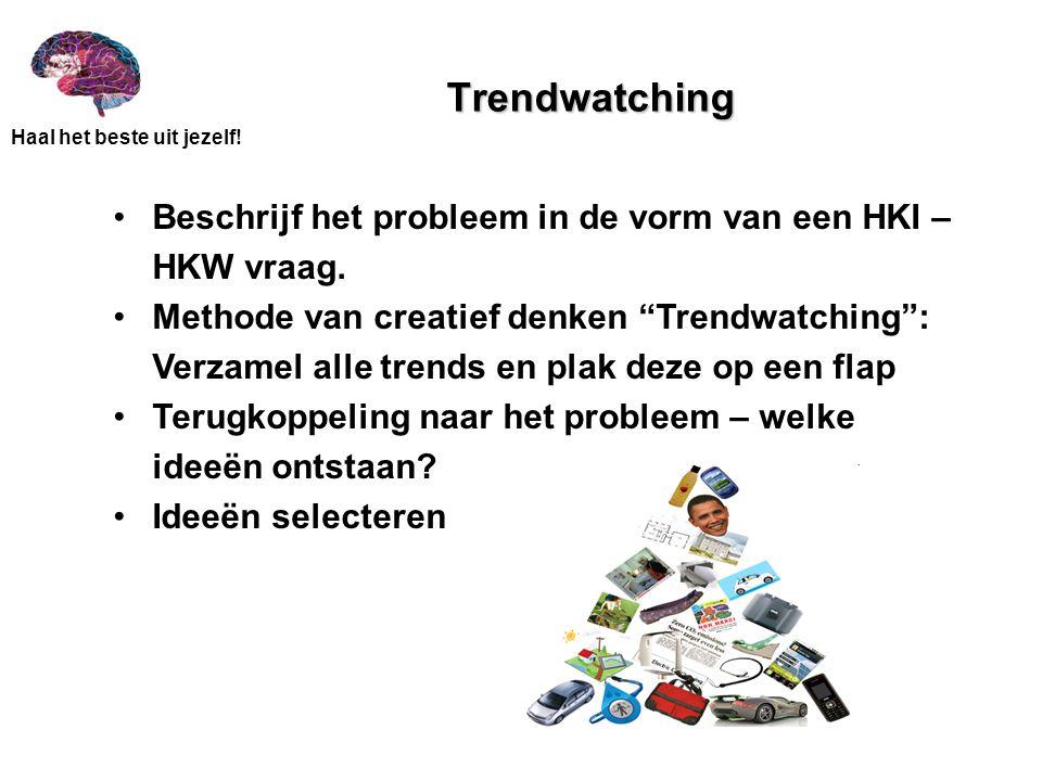 """Haal het beste uit jezelf! Trendwatching Beschrijf het probleem in de vorm van een HKI – HKW vraag. Methode van creatief denken """"Trendwatching"""": Verza"""