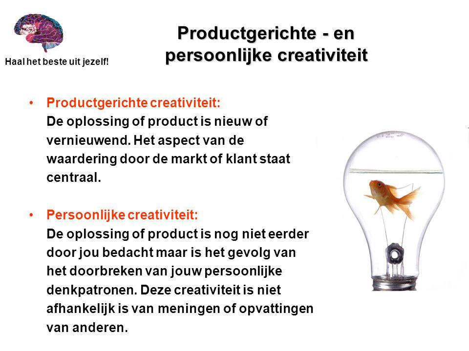 Haal het beste uit jezelf! Productgerichte - en persoonlijke creativiteit Productgerichte creativiteit: De oplossing of product is nieuw of vernieuwen