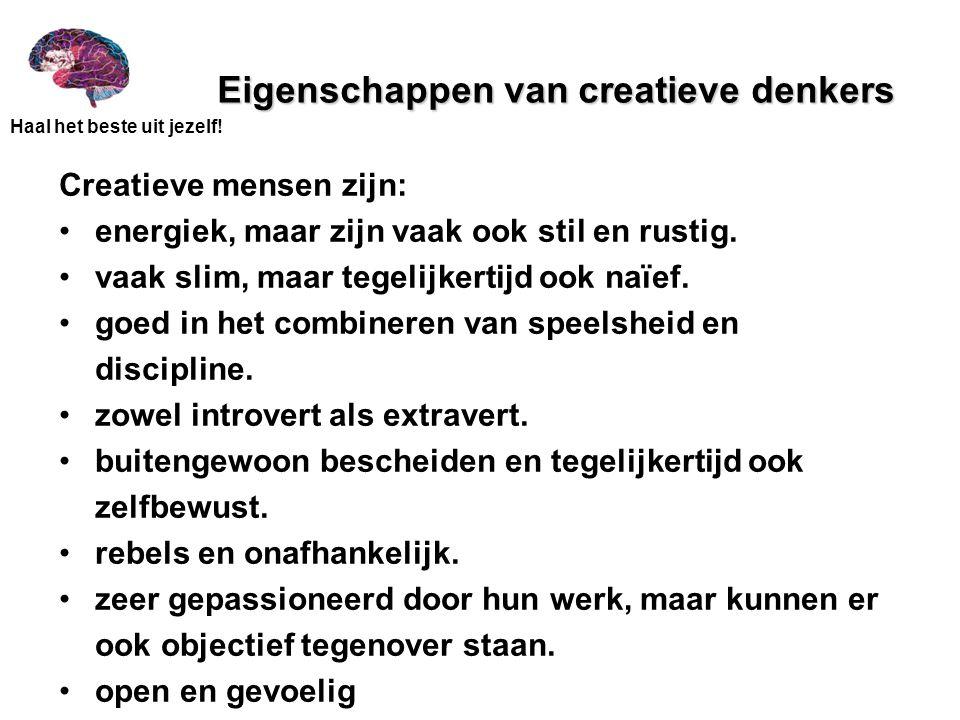Haal het beste uit jezelf! Eigenschappen van creatieve denkers Creatieve mensen zijn: energiek, maar zijn vaak ook stil en rustig. vaak slim, maar teg