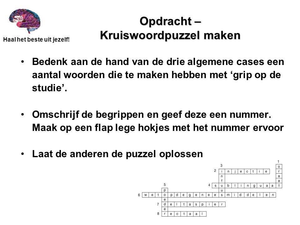 Opdracht – Kruiswoordpuzzel maken Bedenk aan de hand van de drie algemene cases een aantal woorden die te maken hebben met 'grip op de studie'. Omschr
