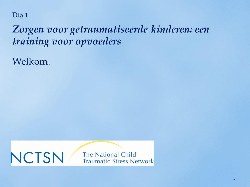 Dia 1 Zorgen voor getraumatiseerde kinderen: een training voor opvoeders 1 Welkom.