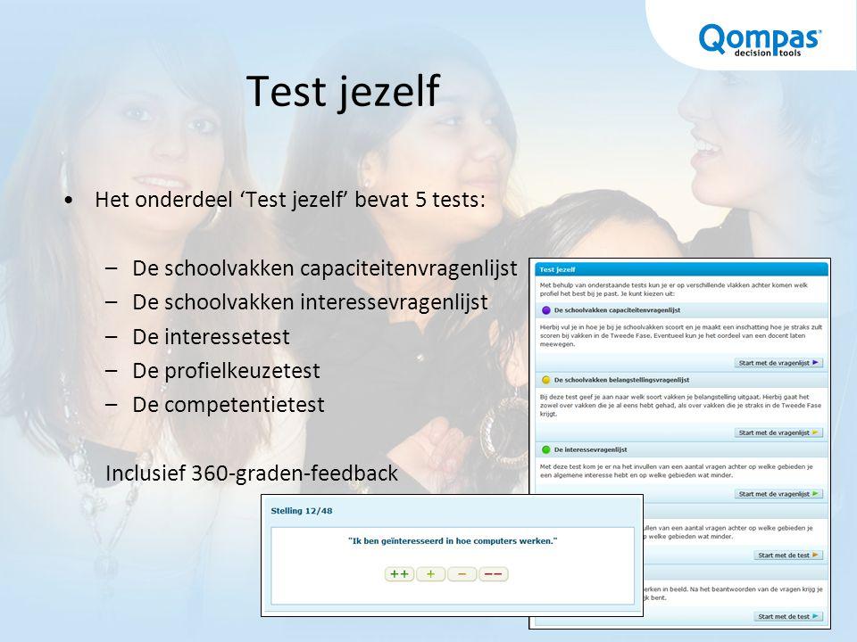 Test jezelf Het onderdeel 'Test jezelf' bevat 5 tests: –De schoolvakken capaciteitenvragenlijst –De schoolvakken interessevragenlijst –De interessetest –De profielkeuzetest –De competentietest Inclusief 360-graden-feedback