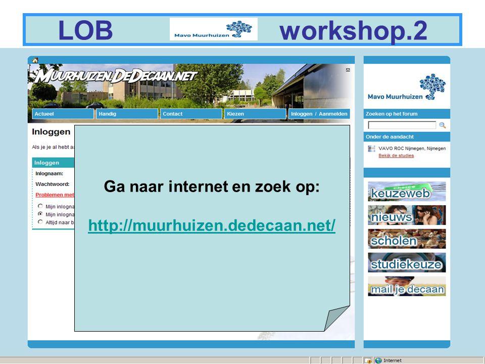 2 LOB workshop.3 De leerling moet zich ooit hebben aangemeld als: leerling http://muurhuizen.dedecaan.net/