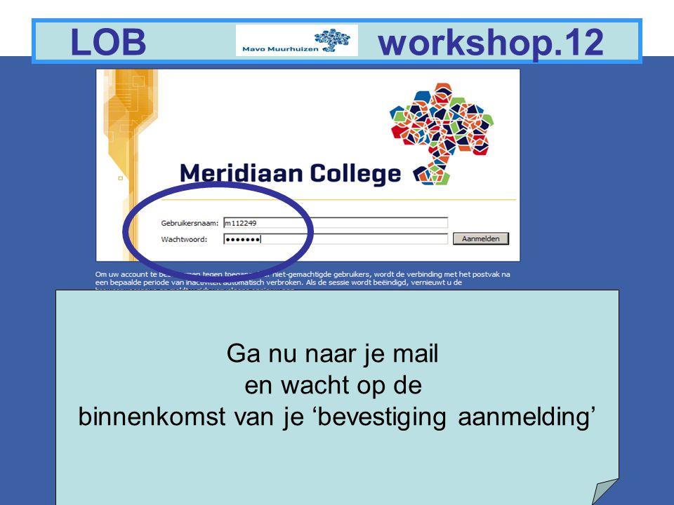 7 LOB workshop.12 Ga nu naar je mail en wacht op de binnenkomst van je 'bevestiging aanmelding'