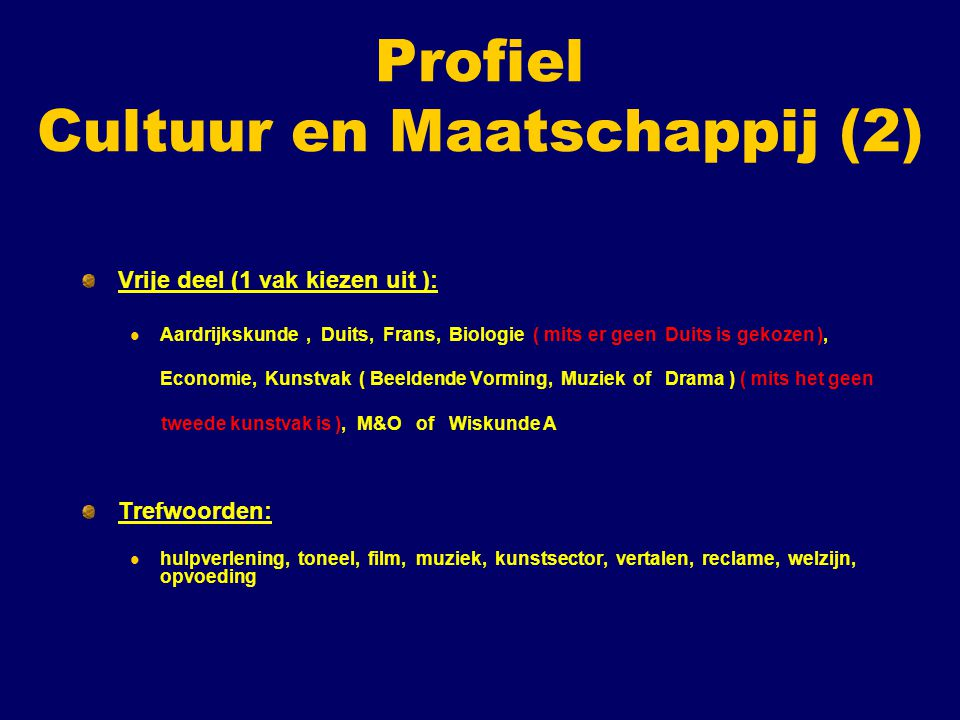 Profiel Cultuur en Maatschappij (2) Vrije deel (1 vak kiezen uit ): Aardrijkskunde, Duits, Frans, Biologie ( mits er geen Duits is gekozen ), Economie