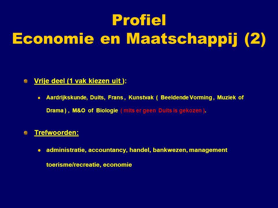 Profiel Economie en Maatschappij (2) Vrije deel (1 vak kiezen uit ): Aardrijkskunde, Duits, Frans, Kunstvak ( Beeldende Vorming, Muziek of Drama ), M&