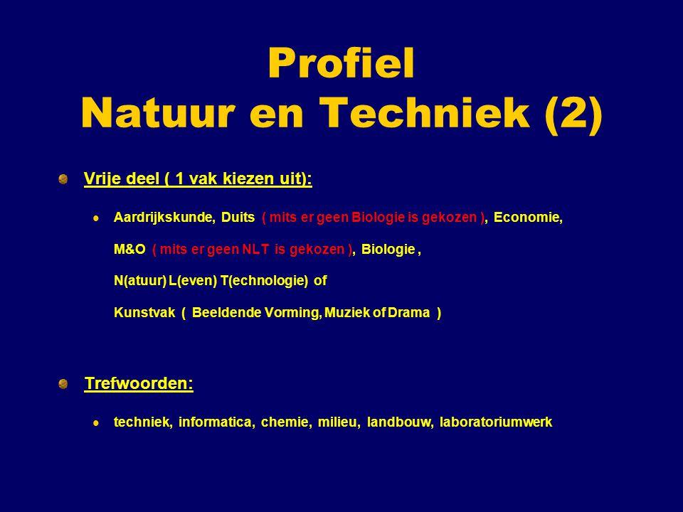 Profiel Natuur en Techniek (2) Vrije deel ( 1 vak kiezen uit): Aardrijkskunde, Duits ( mits er geen Biologie is gekozen ), Economie, M&O ( mits er gee