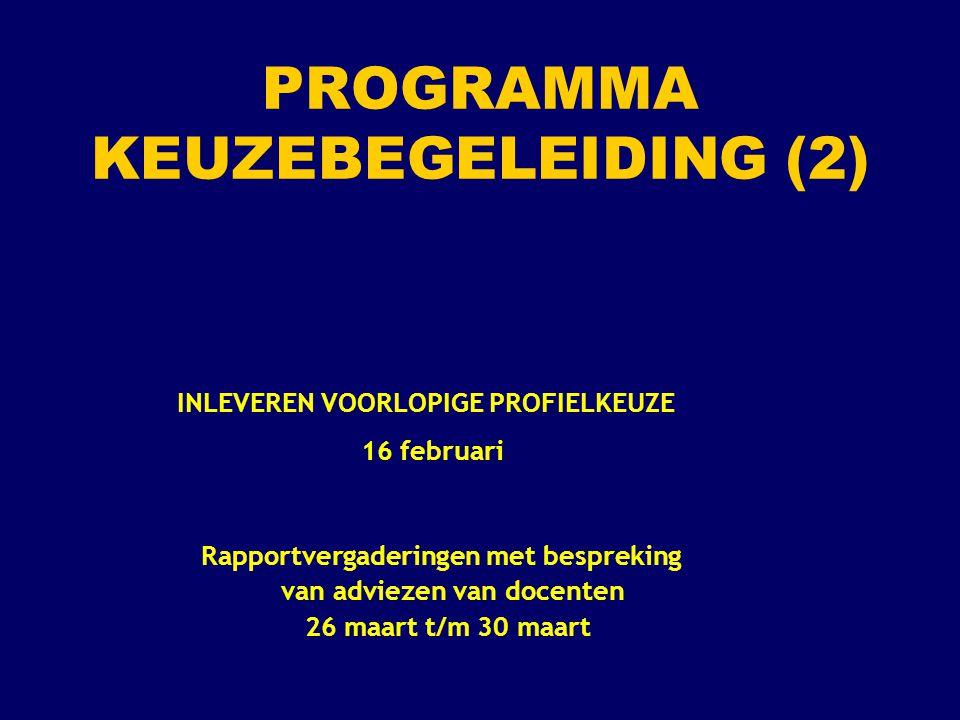 PROGRAMMA KEUZEBEGELEIDING (2) INLEVEREN VOORLOPIGE PROFIELKEUZE 16 februari Rapportvergaderingen met bespreking van adviezen van docenten 26 maart t/