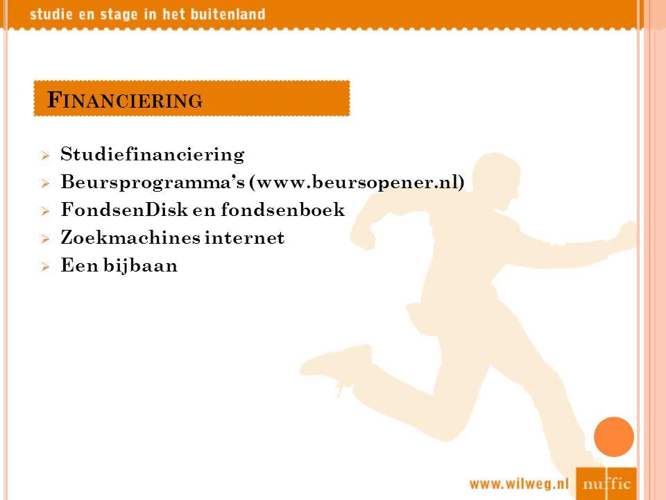 F INANCIERING  Studiefinanciering  Beursprogramma's (www.beursopener.nl)  FondsenDisk en fondsenboek  Zoekmachines internet  Een bijbaan