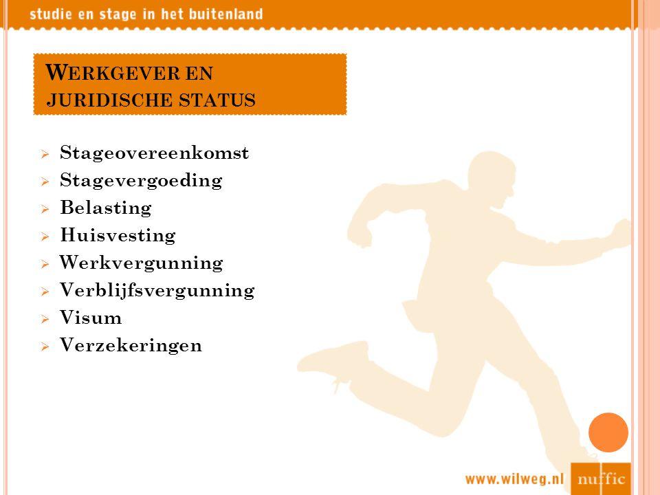 W ERKGEVER EN JURIDISCHE STATUS  Stageovereenkomst  Stagevergoeding  Belasting  Huisvesting  Werkvergunning  Verblijfsvergunning  Visum  Verzekeringen