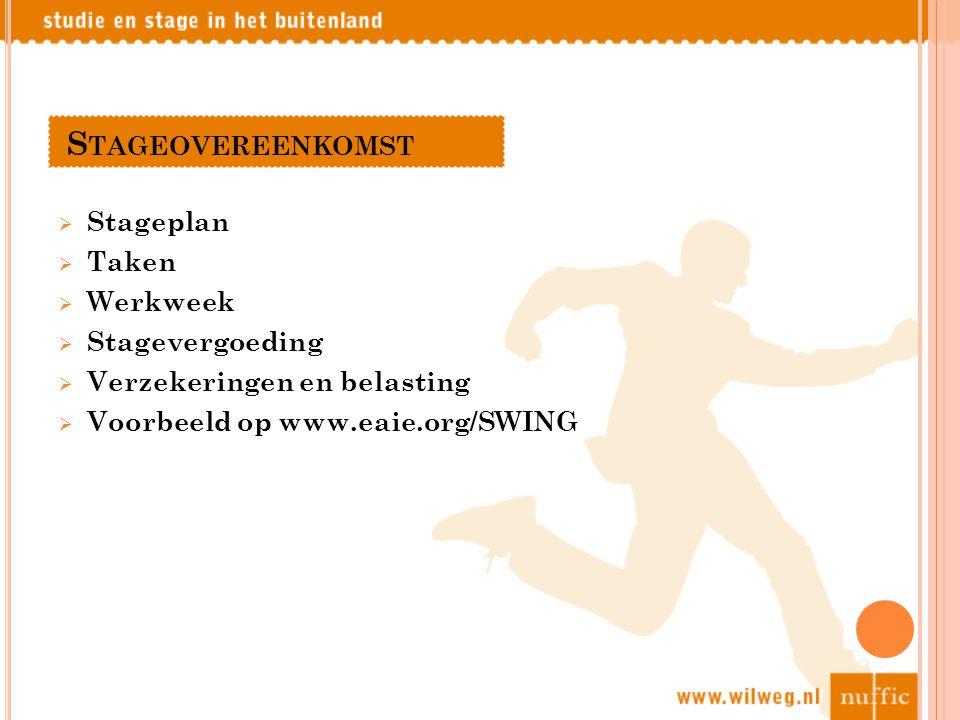 S TAGEOVEREENKOMST  Stageplan  Taken  Werkweek  Stagevergoeding  Verzekeringen en belasting  Voorbeeld op www.eaie.org/SWING