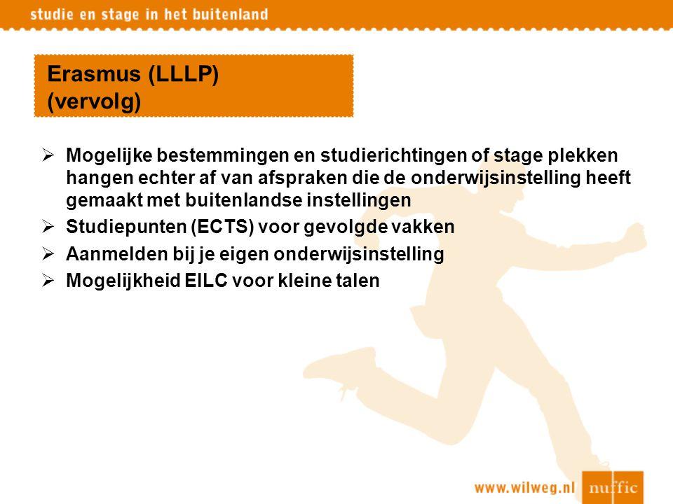 Erasmus (LLLP) (vervolg)  Mogelijke bestemmingen en studierichtingen of stage plekken hangen echter af van afspraken die de onderwijsinstelling heeft
