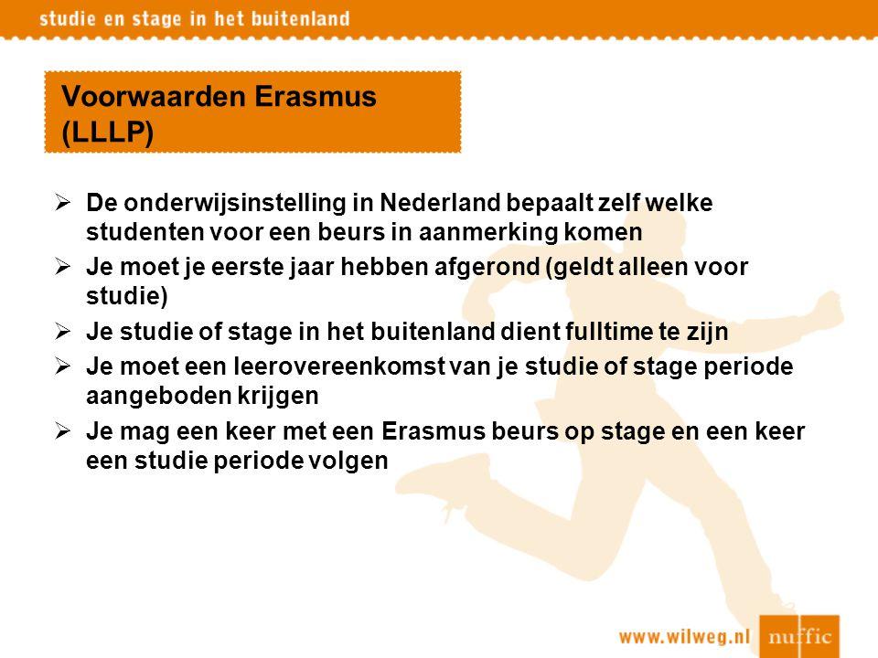 Voorwaarden Erasmus (LLLP)  De onderwijsinstelling in Nederland bepaalt zelf welke studenten voor een beurs in aanmerking komen  Je moet je eerste j