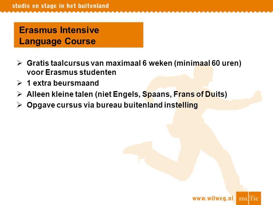 Erasmus Intensive Language Course  Gratis taalcursus van maximaal 6 weken (minimaal 60 uren) voor Erasmus studenten  1 extra beursmaand  Alleen kle
