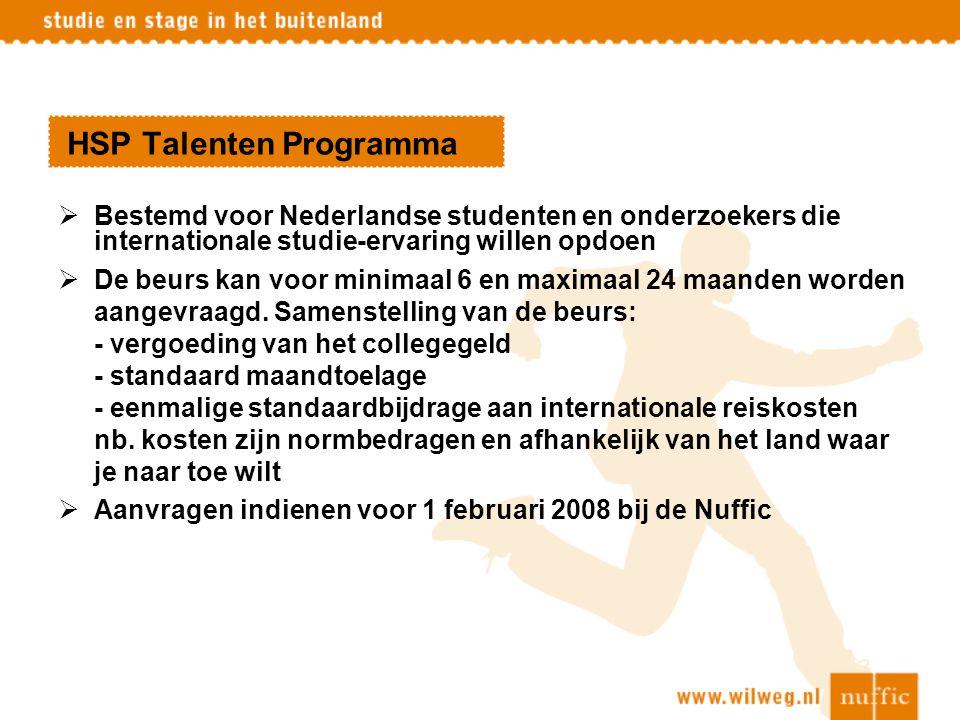 HSP Talenten Programma  Bestemd voor Nederlandse studenten en onderzoekers die internationale studie-ervaring willen opdoen  De beurs kan voor minim