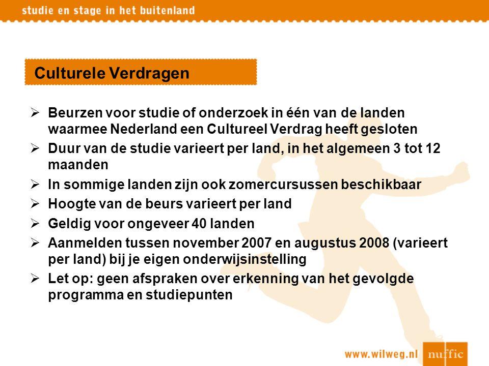 Culturele Verdragen  Beurzen voor studie of onderzoek in één van de landen waarmee Nederland een Cultureel Verdrag heeft gesloten  Duur van de studi