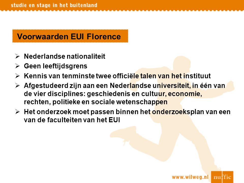 Voorwaarden EUI Florence  Nederlandse nationaliteit  Geen leeftijdsgrens  Kennis van tenminste twee officiële talen van het instituut  Afgestudeer