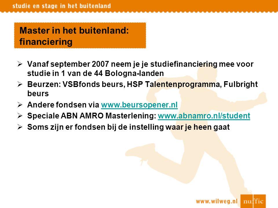 Master in het buitenland: financiering  Vanaf september 2007 neem je je studiefinanciering mee voor studie in 1 van de 44 Bologna-landen  Beurzen: V
