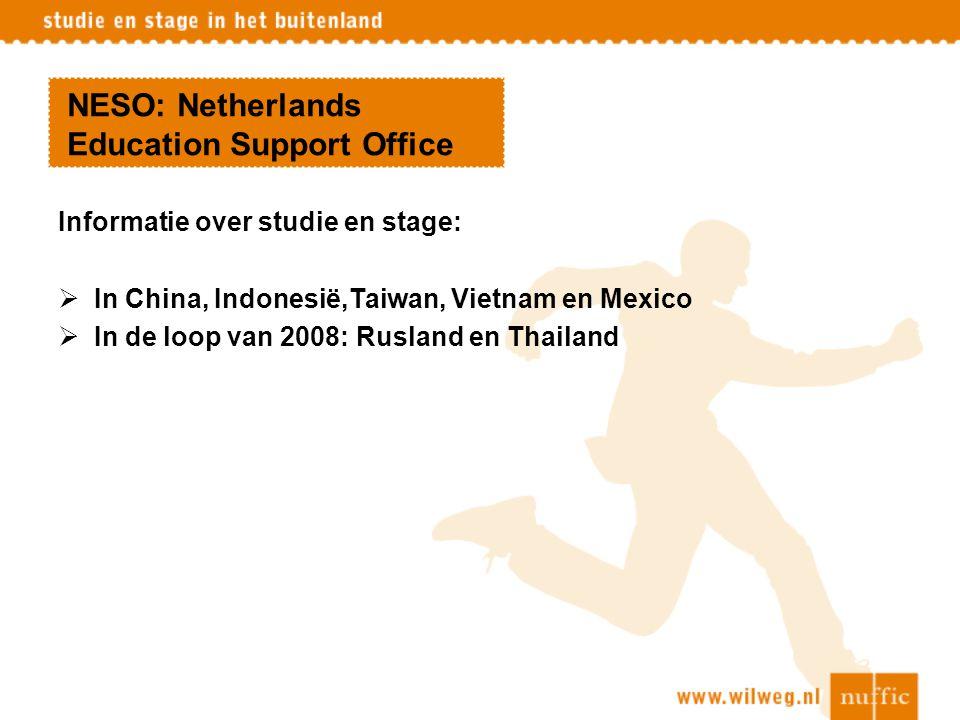 NESO: Netherlands Education Support Office Informatie over studie en stage:  In China, Indonesië,Taiwan, Vietnam en Mexico  In de loop van 2008: Rus