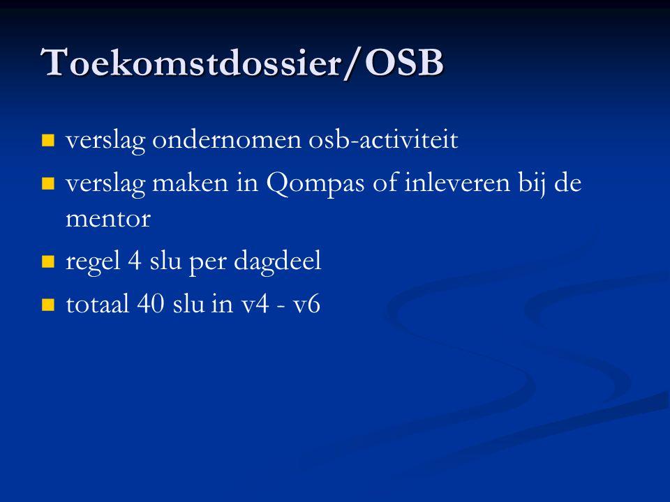 Toekomstdossier/OSB verslag ondernomen osb-activiteit verslag maken in Qompas of inleveren bij de mentor regel 4 slu per dagdeel totaal 40 slu in v4 - v6