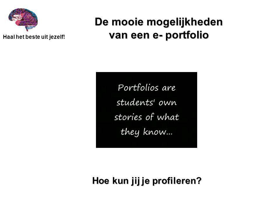 Haal het beste uit jezelf! De mooie mogelijkheden van een e- portfolio Hoe kun jij je profileren?