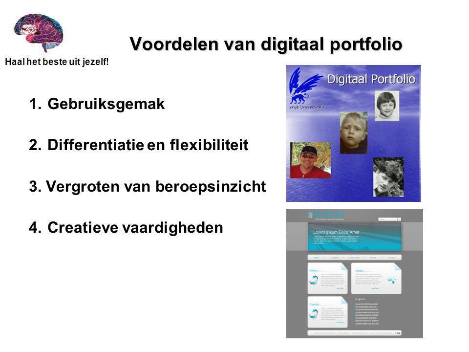 Haal het beste uit jezelf! Voordelen van digitaal portfolio 1.Gebruiksgemak 2.Differentiatie en flexibiliteit 3. Vergroten van beroepsinzicht 4.Creati
