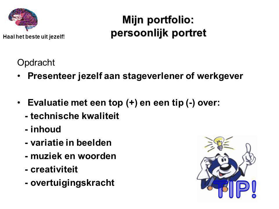 Haal het beste uit jezelf! Mijn portfolio: persoonlijk portret Opdracht Presenteer jezelf aan stageverlener of werkgever Evaluatie met een top (+) en