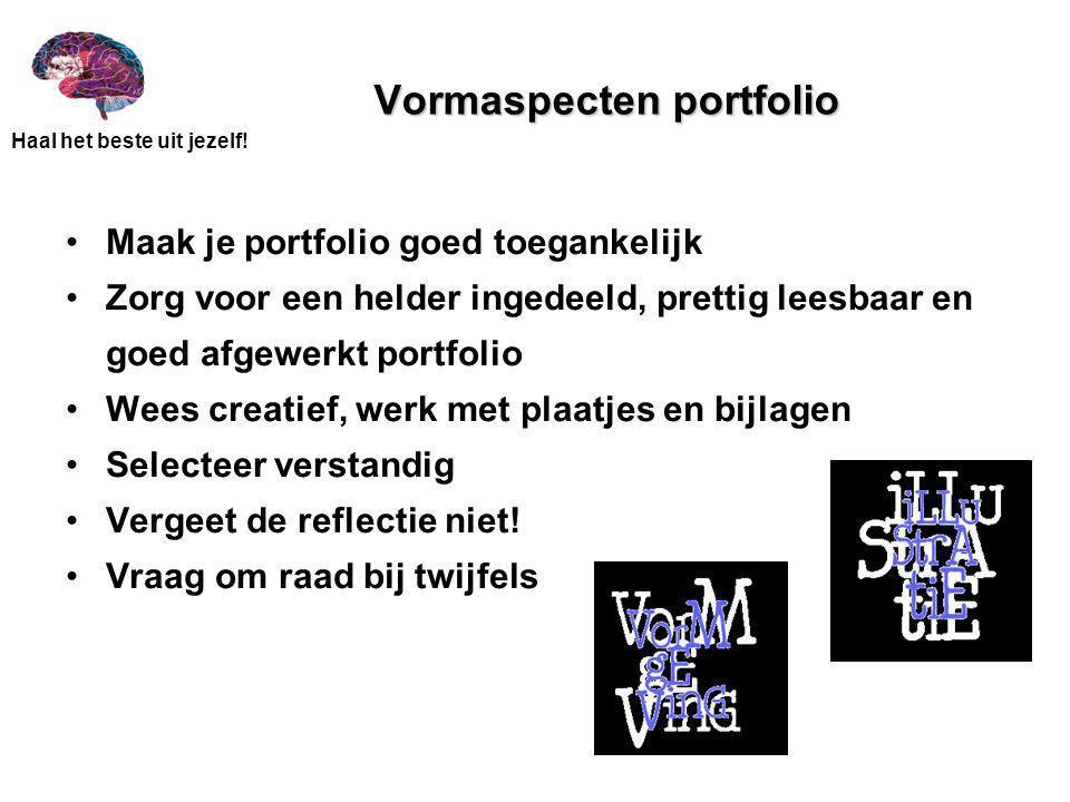 Haal het beste uit jezelf! Vormaspecten portfolio Maak je portfolio goed toegankelijk Zorg voor een helder ingedeeld, prettig leesbaar en goed afgewer